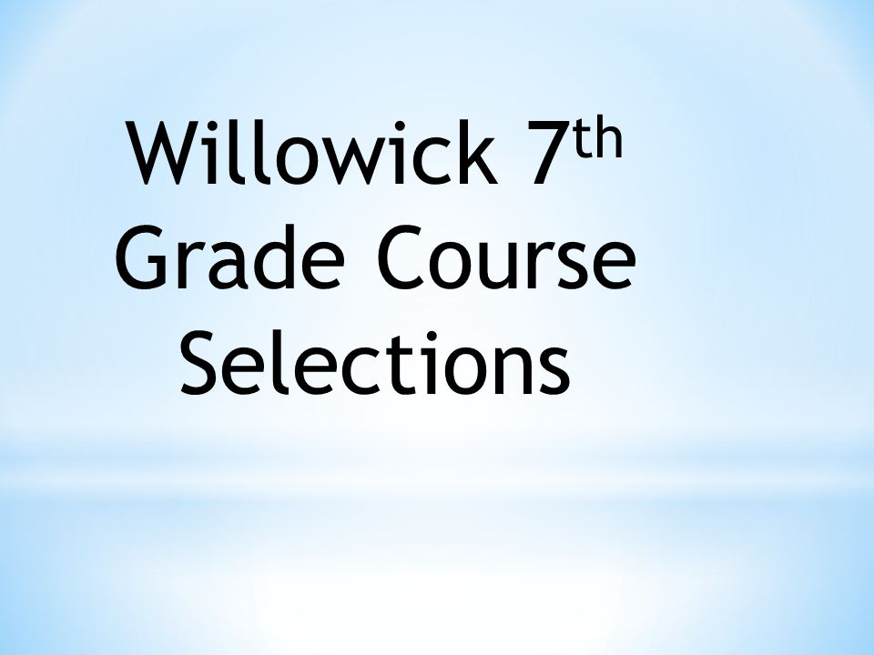 Willowick 7 th Grade Course Selections