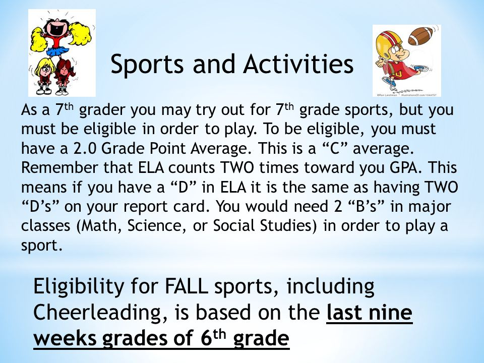 Sports and Activities As a 7 th grader you may try out for 7 th grade sports, but you must be eligible in order to play.