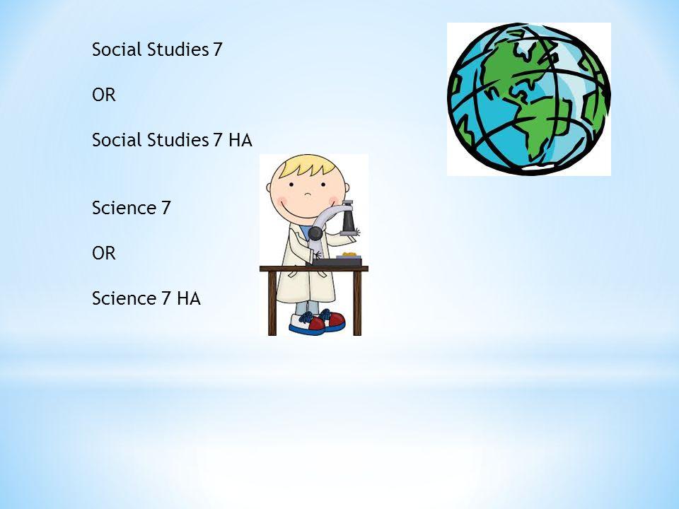 Social Studies 7 OR Social Studies 7 HA Science 7 OR Science 7 HA