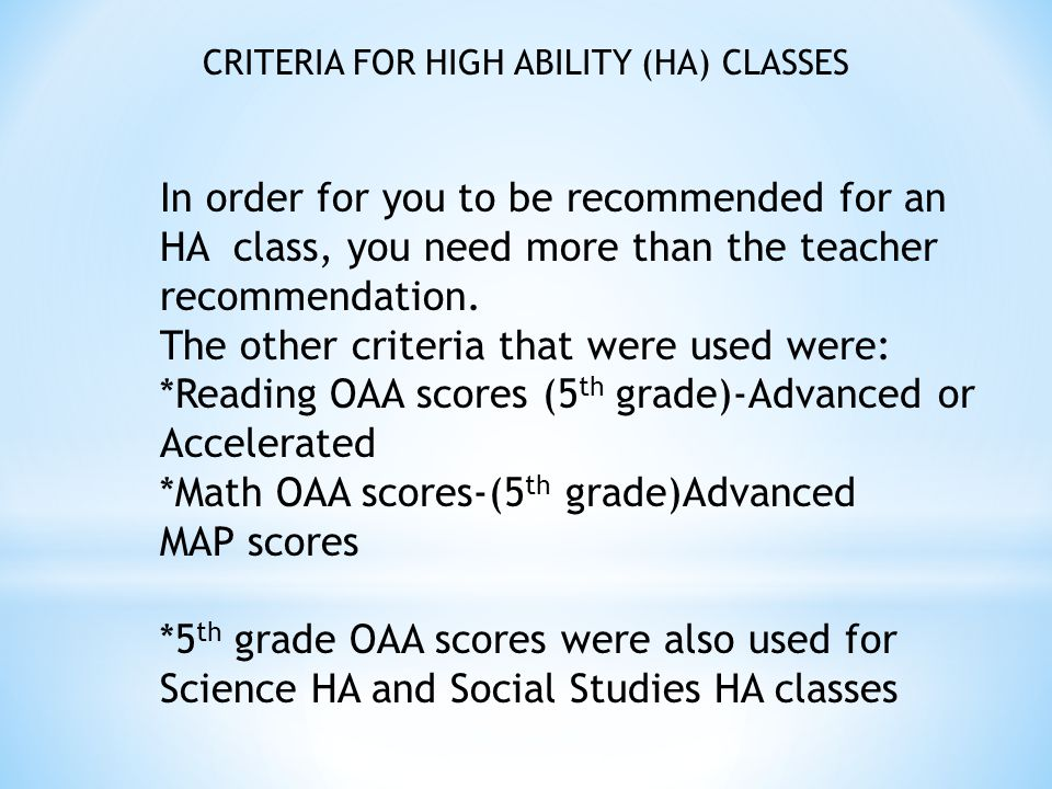 In order for you to be recommended for an HA class, you need more than the teacher recommendation.