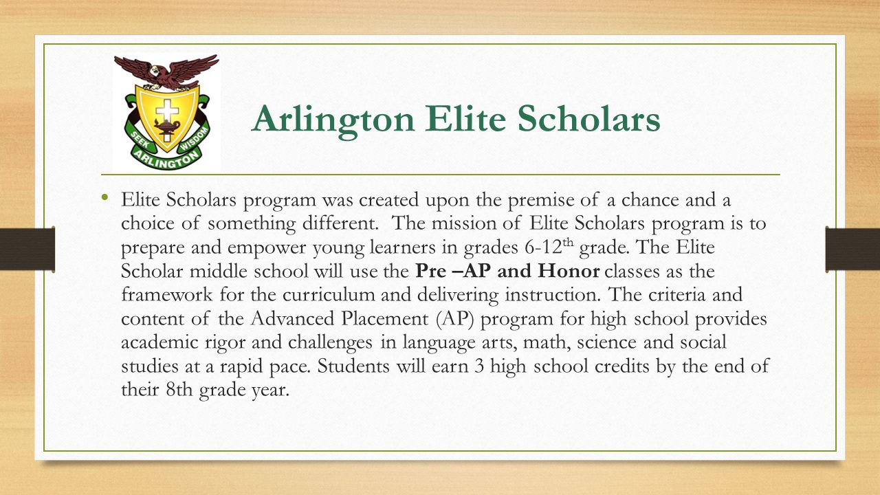 The Selection Process The Elite Scholar program is open to all Arlington students 6 th -12 th.