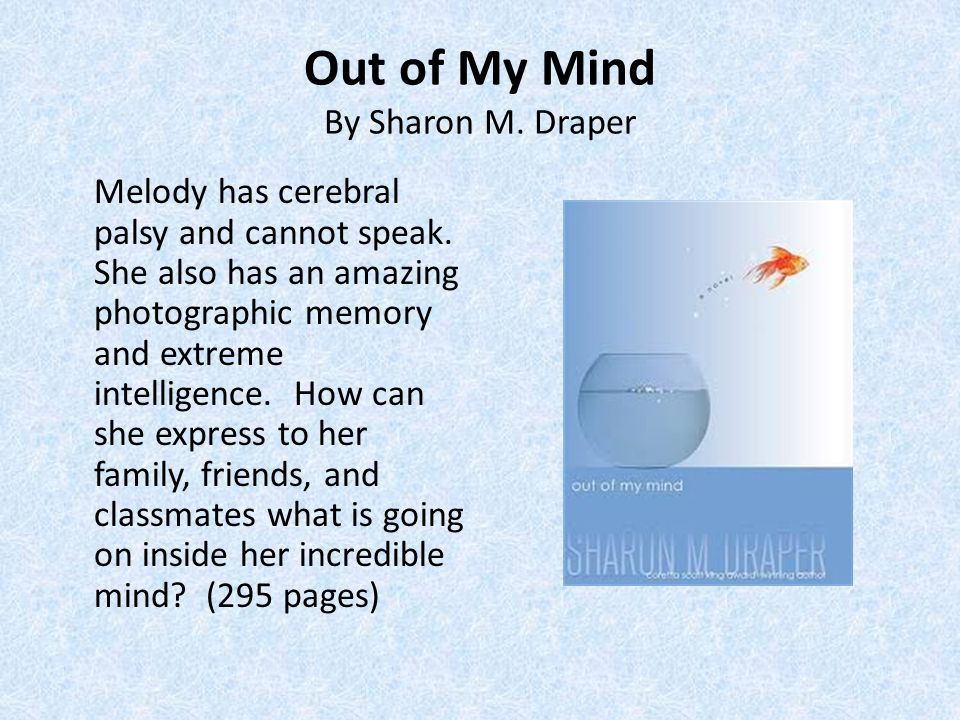 Out of My Mind By Sharon M. Draper Melody has cerebral palsy and cannot speak.