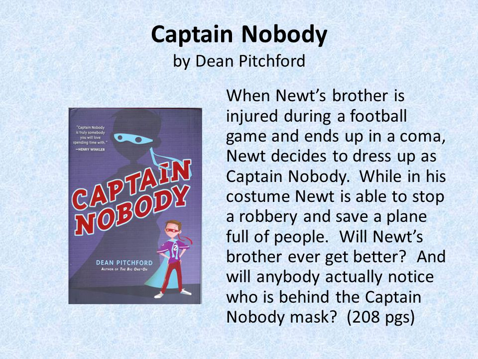 Captain Nobody by Dean Pitchford When Newt's brother is injured during a football game and ends up in a coma, Newt decides to dress up as Captain Nobody.