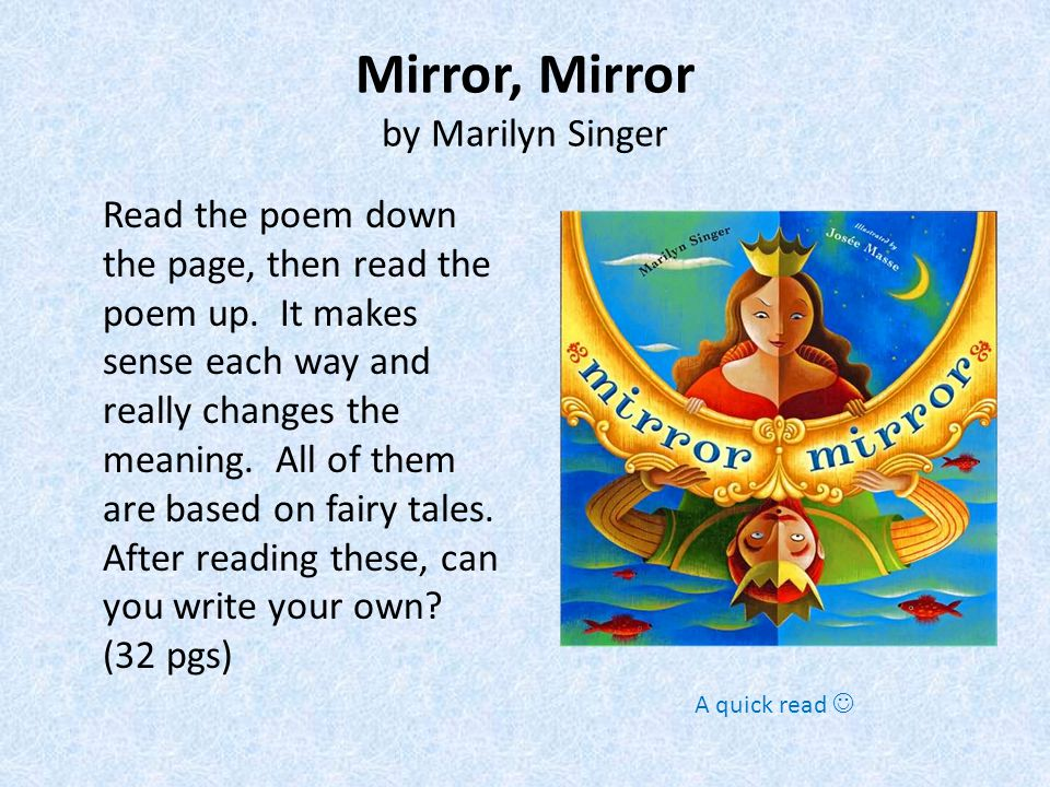 Mirror, Mirror by Marilyn Singer Read the poem down the page, then read the poem up.