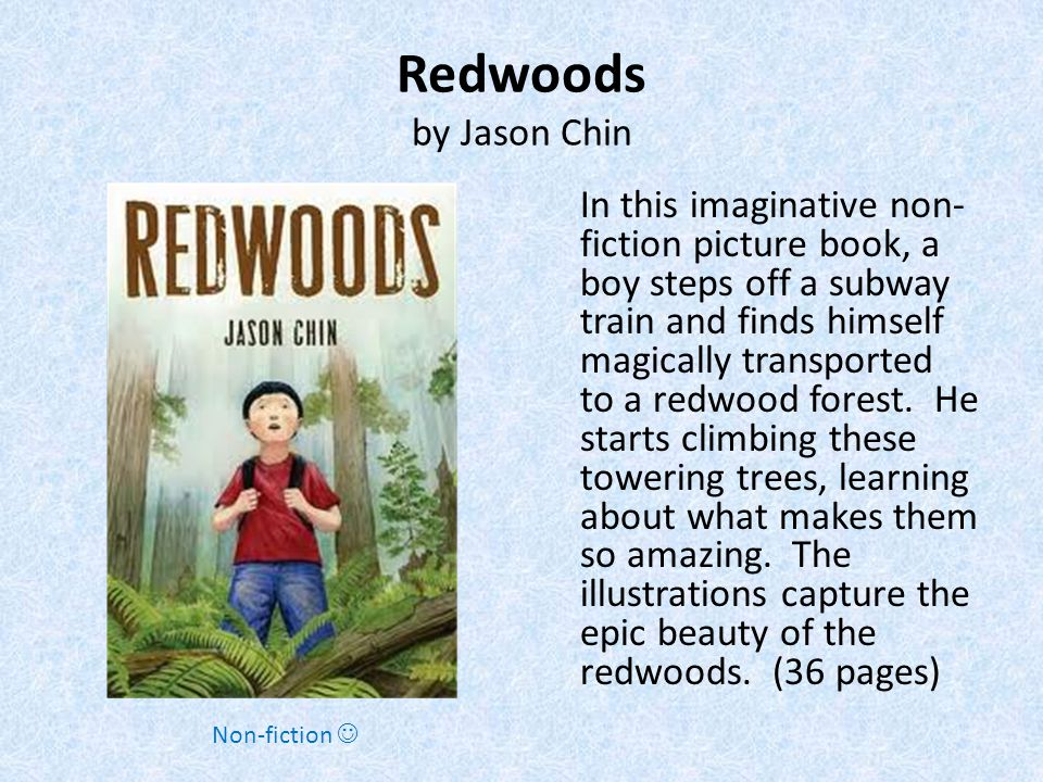 Redwoods by Jason Chin In this imaginative non- fiction picture book, a boy steps off a subway train and finds himself magically transported to a redwood forest.