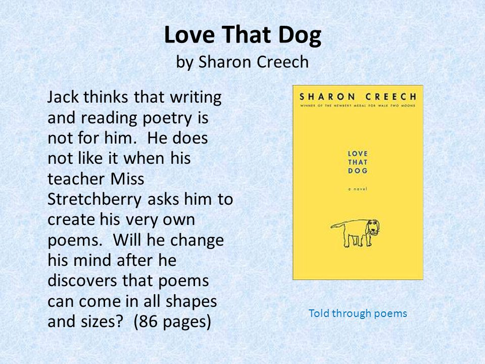 Love That Dog by Sharon Creech Jack thinks that writing and reading poetry is not for him.