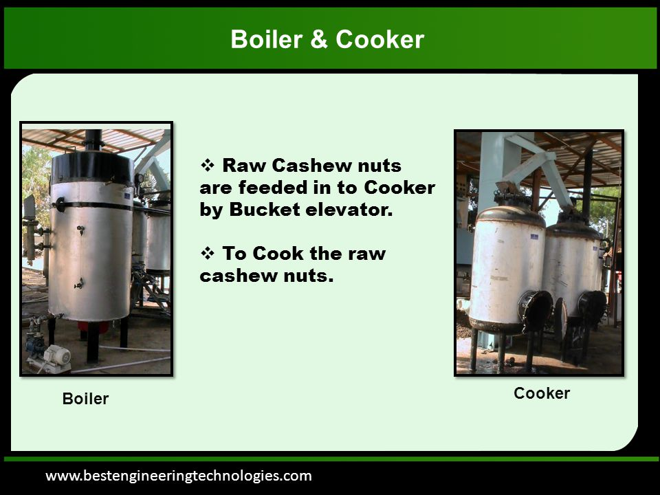 www.bestengineeringtechnologies.com Boiler & Cooker  Raw Cashew nuts are feeded in to Cooker by Bucket elevator.