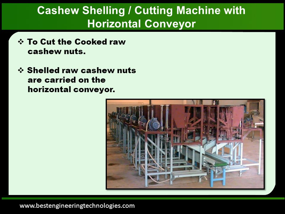 www.bestengineeringtechnologies.com Cashew Shelling / Cutting Machine with Horizontal Conveyor  To Cut the Cooked raw cashew nuts.