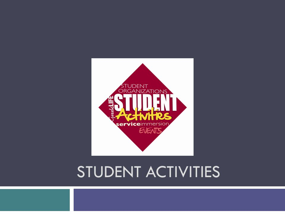 Student Organizations  If you are looking to get involved we have over 200 student organizations to get involved in  You name it, we probably have it  And if we don't, you can start it yourself!