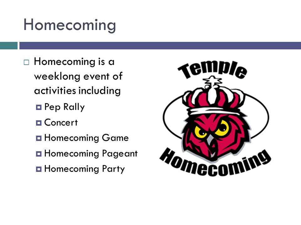 Homecoming  Homecoming is a weeklong event of activities including  Pep Rally  Concert  Homecoming Game  Homecoming Pageant  Homecoming Party