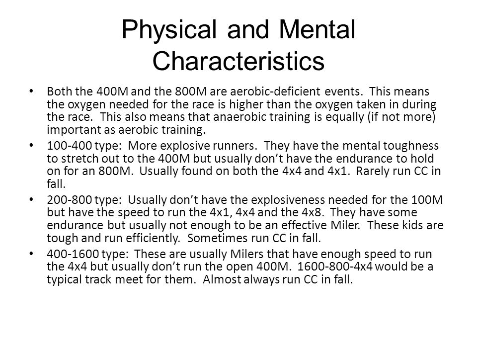 Physical and Mental Characteristics Both the 400M and the 800M are aerobic-deficient events.