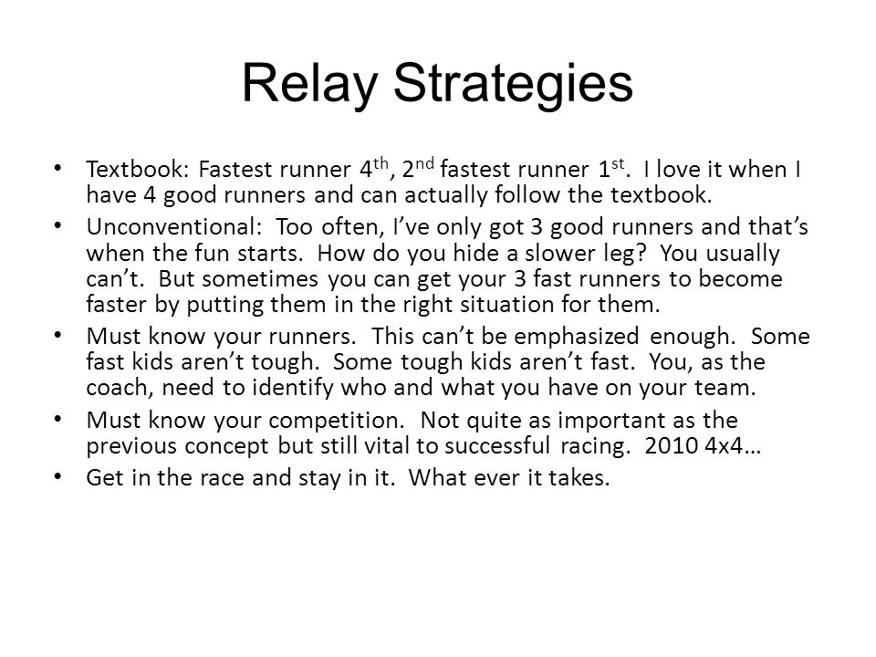 Relay Strategies Textbook: Fastest runner 4 th, 2 nd fastest runner 1 st.