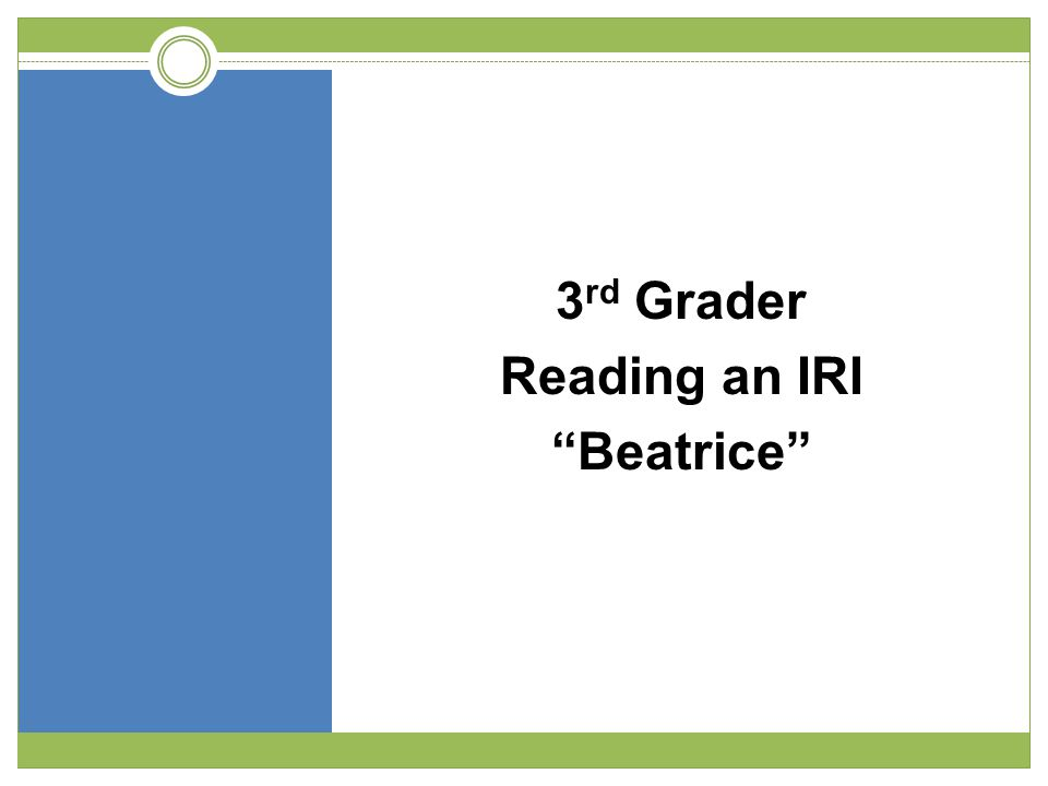 3 rd Grader Reading an IRI Beatrice
