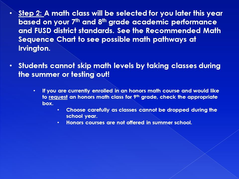 Step 2: A math class will be selected for you later this year based on your 7 th and 8 th grade academic performance and FUSD district standards.