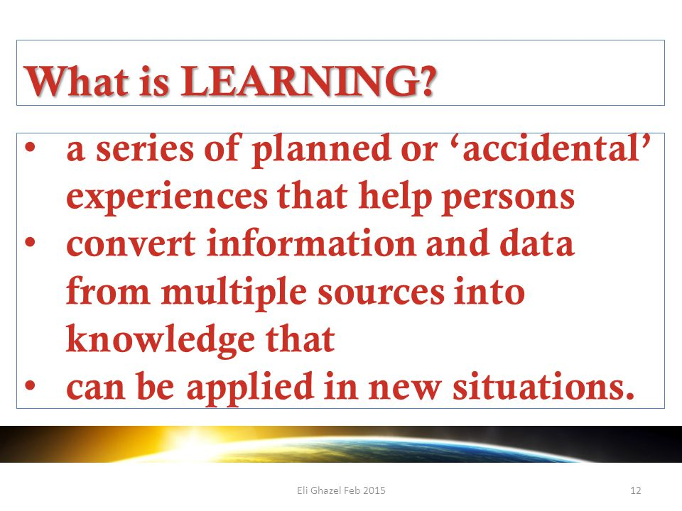 Eli Ghazel Feb 201512 What is LEARNING.