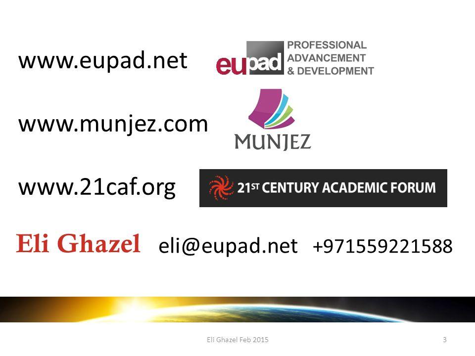 Eli Ghazel Feb 20153 Eli Ghazel eli@eupad.net +971559221588 www.eupad.net www.munjez.com www.21caf.org