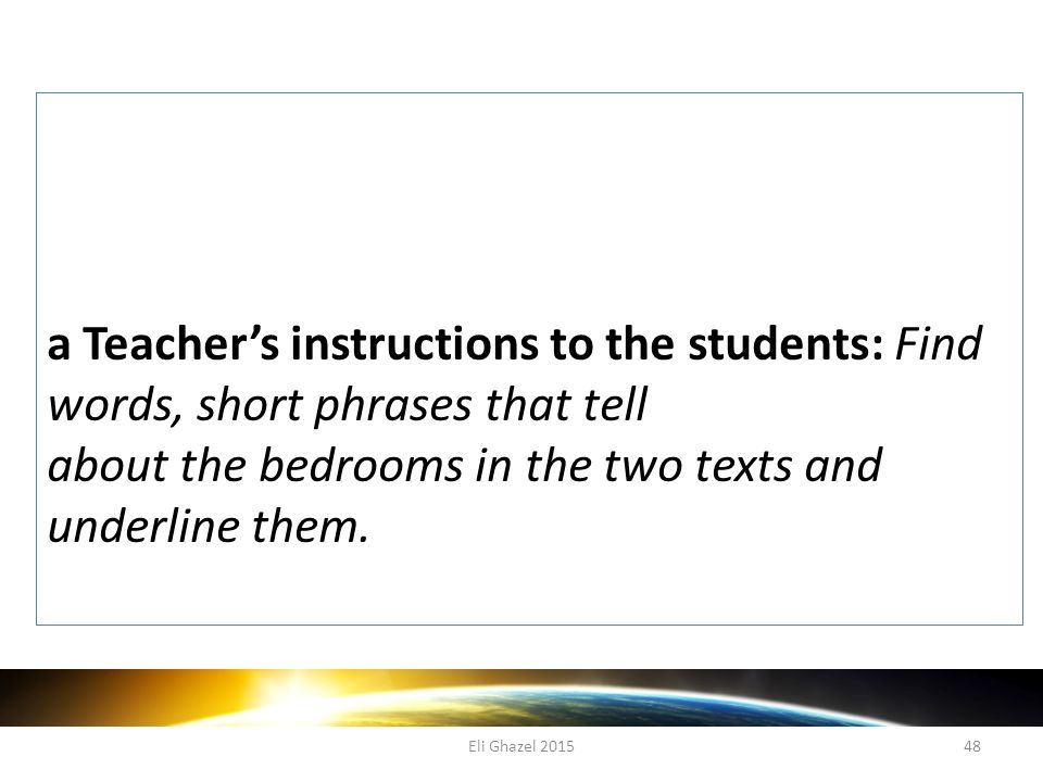 Eli Ghazel 201548 a Teacher's instructions to the students: Find words, short phrases that tell about the bedrooms in the two texts and underline them.