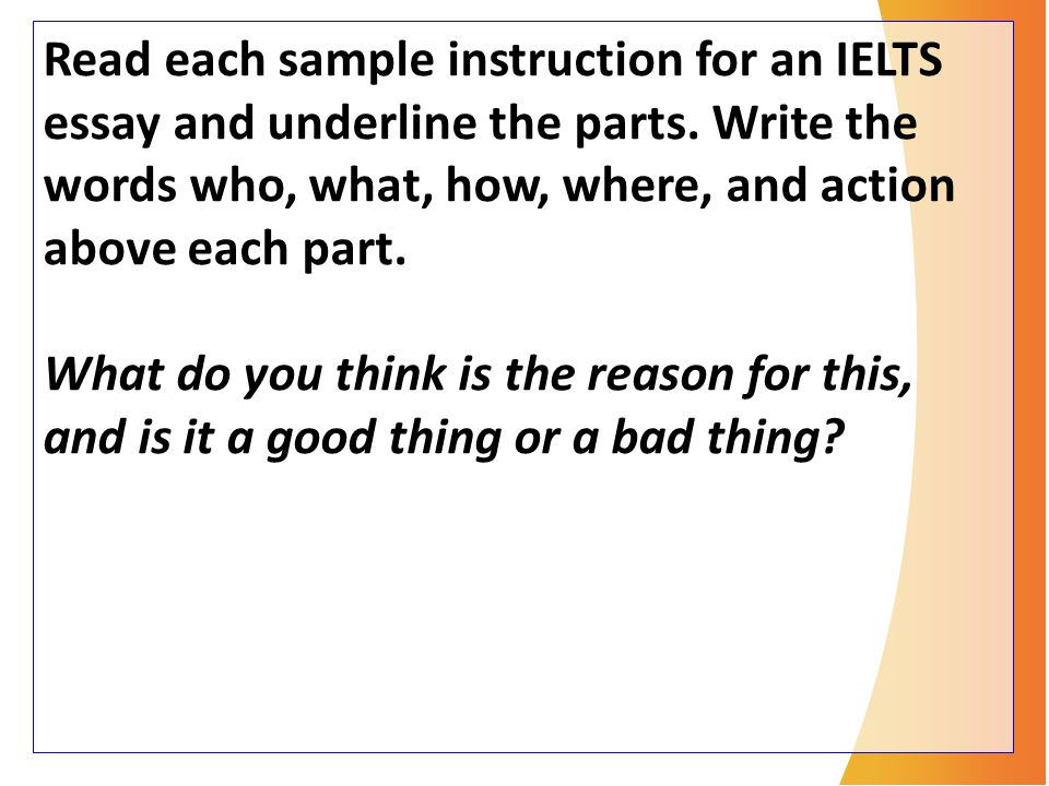 Read each sample instruction for an IELTS essay and underline the parts.