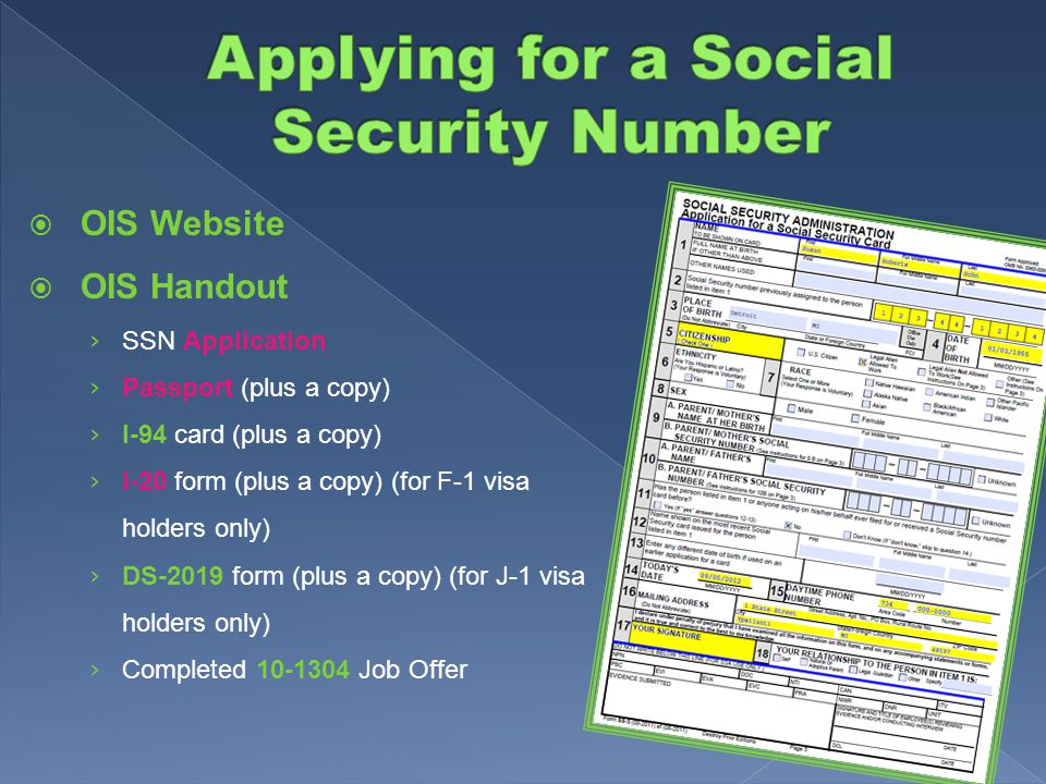  OIS Handout On-Campus Employment & Social Security Number  Wait at least 10 days after your initial arrival to the US  You must have completed the OIS check-in process and received a continuing I-20 before you can apply for a SSN