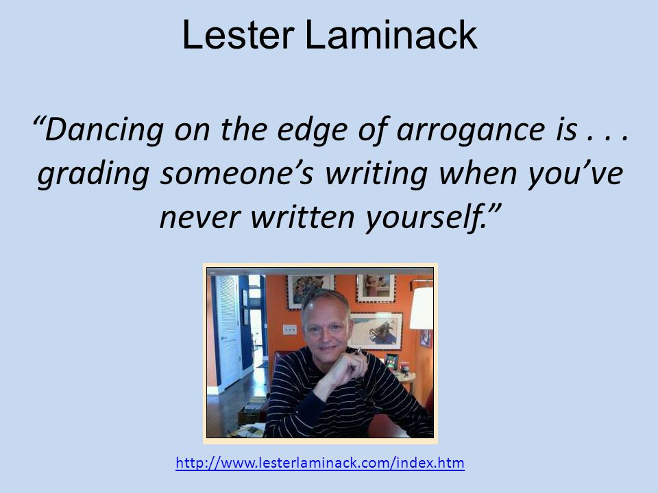 """Lester Laminack """"Dancing on the edge of arrogance is... grading someone's writing when you've never written yourself."""" http://www.lesterlaminack.com/i"""