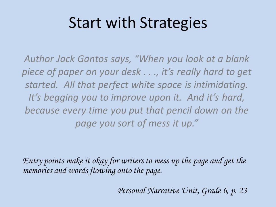 """Start with Strategies Author Jack Gantos says, """"When you look at a blank piece of paper on your desk..., it's really hard to get started. All that per"""