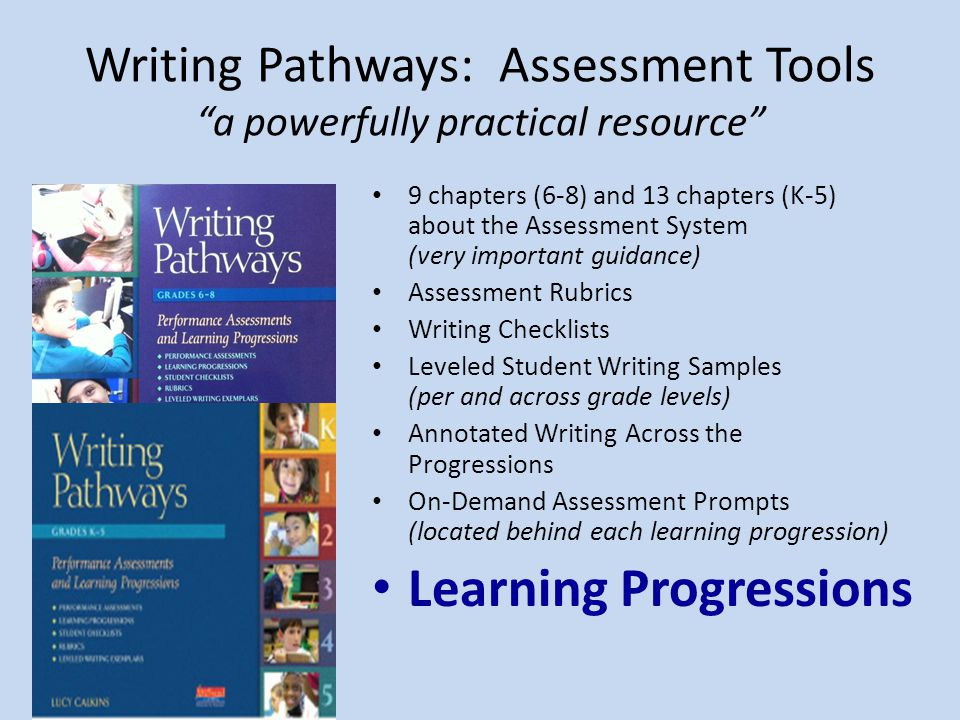 """Writing Pathways: Assessment Tools """"a powerfully practical resource"""" 9 chapters (6-8) and 13 chapters (K-5) about the Assessment System (very importan"""
