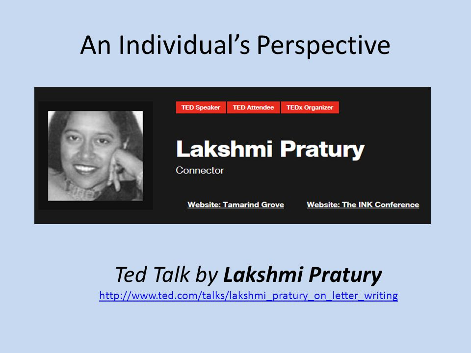 An Individual's Perspective Ted Talk by Lakshmi Pratury http://www.ted.com/talks/lakshmi_pratury_on_letter_writing