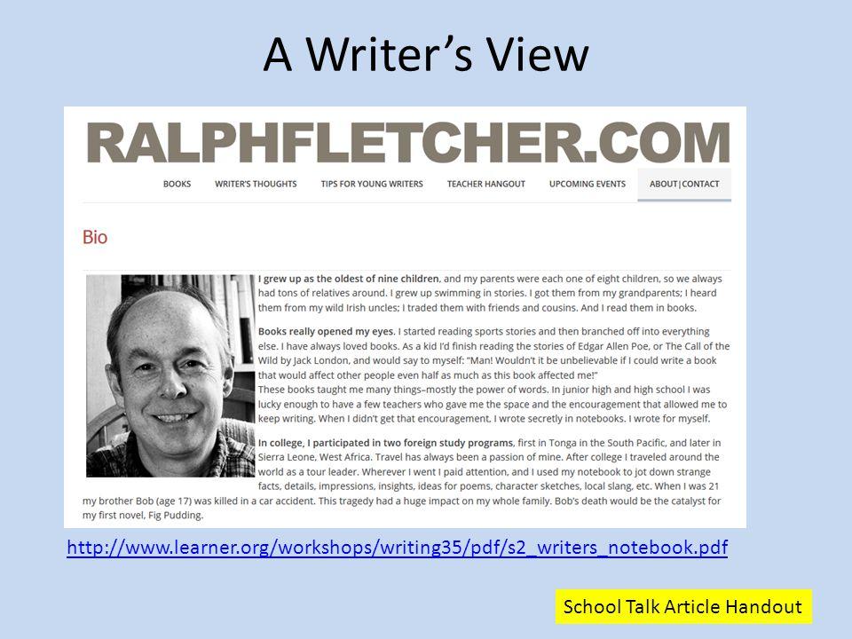 A Writer's View School Talk Article Handout http://www.learner.org/workshops/writing35/pdf/s2_writers_notebook.pdf
