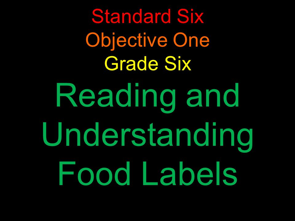 Standard Six Objective One Grade Six Reading and Understanding Food Labels