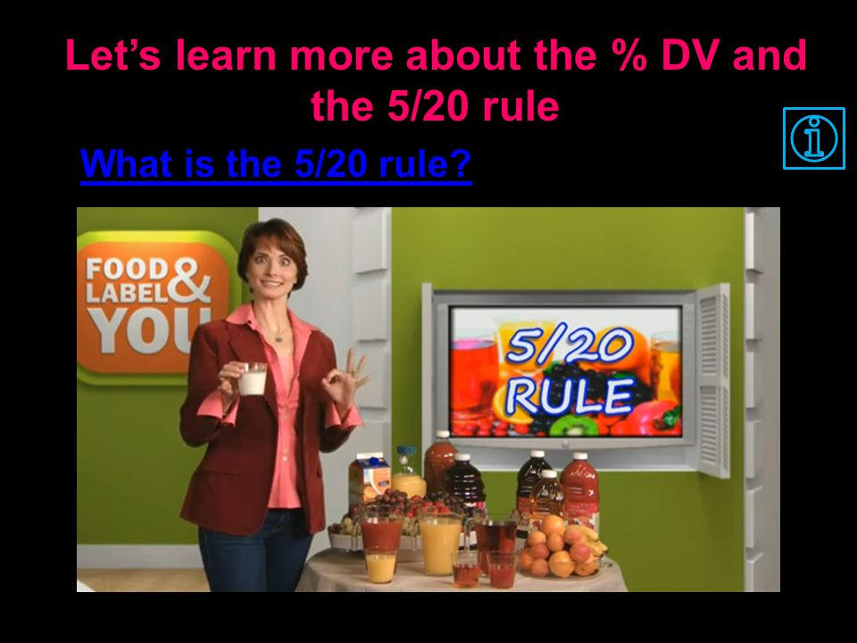 Let's learn more about the % DV and the 5/20 rule What is the 5/20 rule?