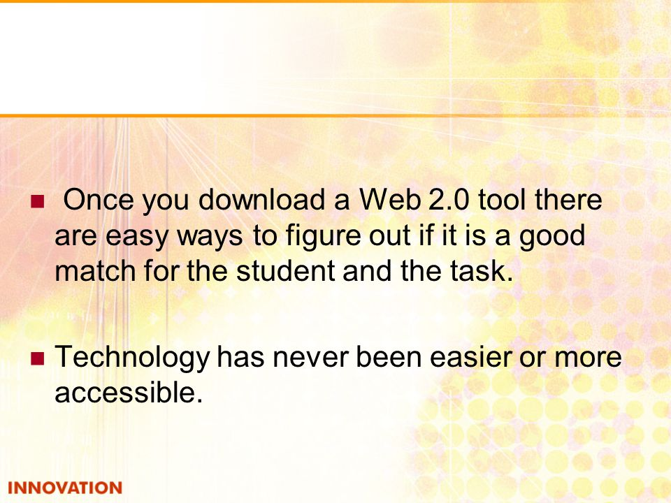 Once you download a Web 2.0 tool there are easy ways to figure out if it is a good match for the student and the task.