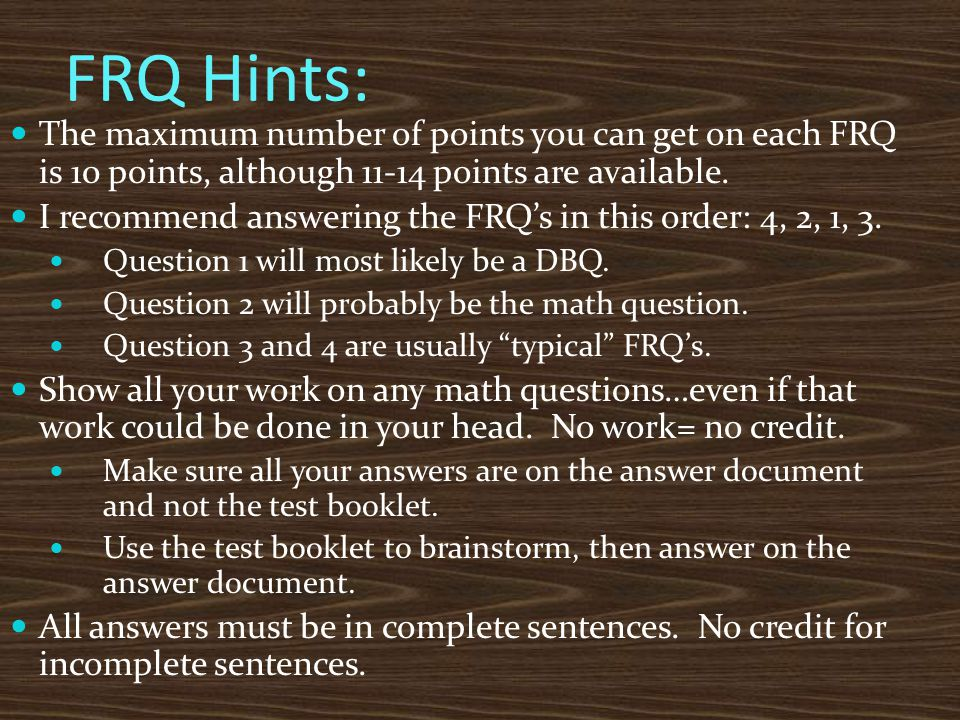 FRQ Hints: The maximum number of points you can get on each FRQ is 10 points, although 11-14 points are available.