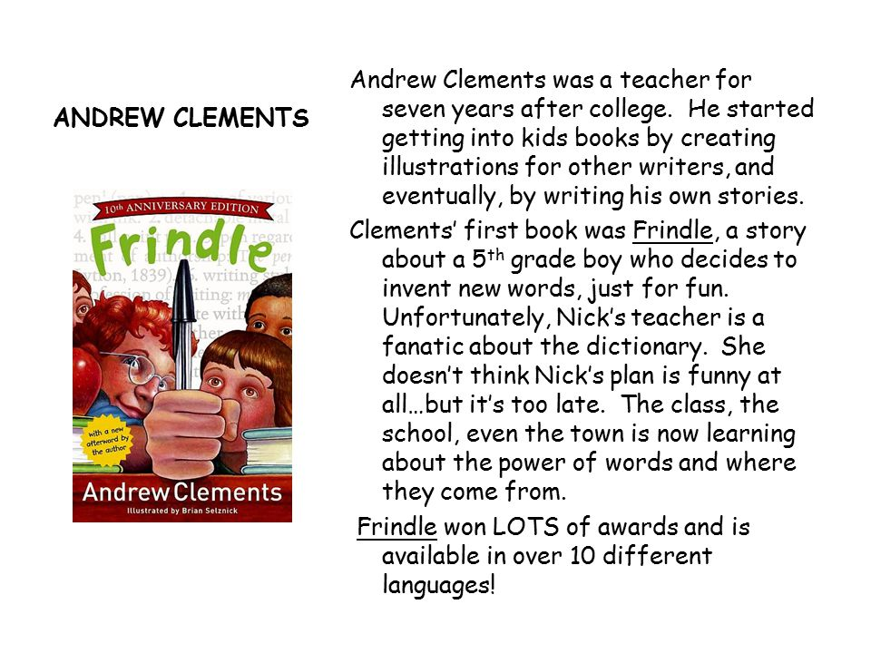 ANDREW CLEMENTS Most of Clements' books are Realistic Fiction.
