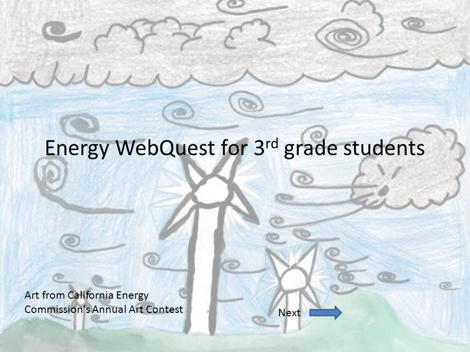 Energy WebQuest for 3 rd grade students Next Art from California Energy Commission's Annual Art Contest