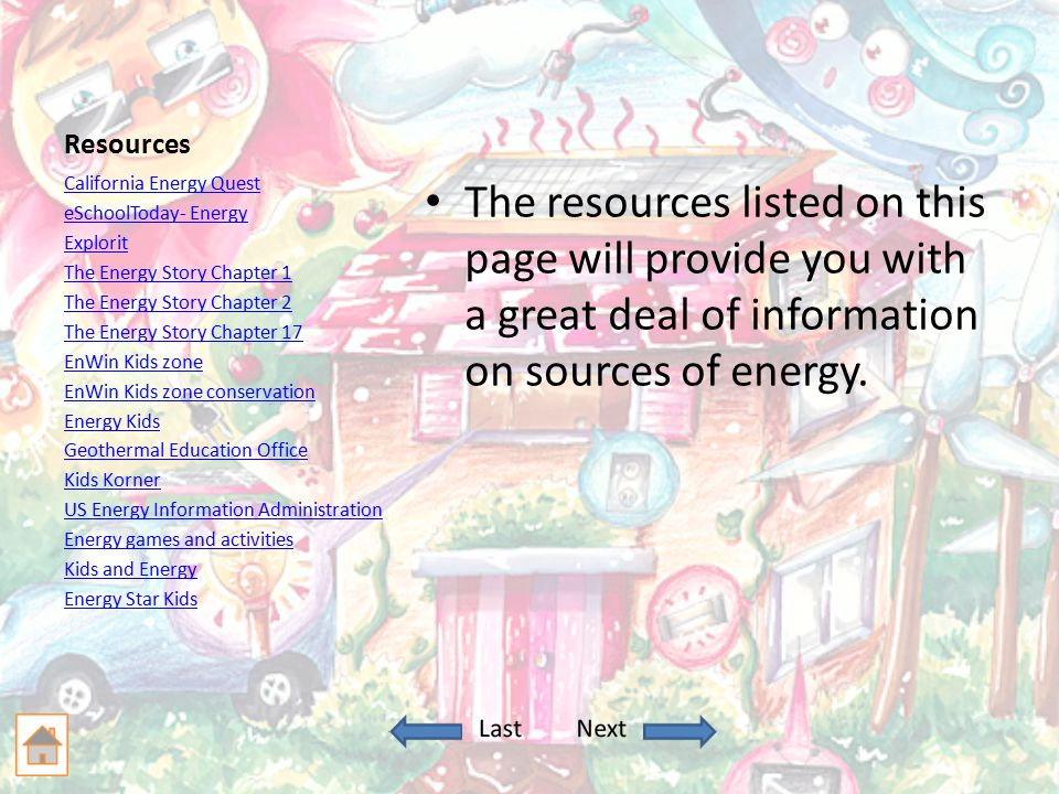 Resources The resources listed on this page will provide you with a great deal of information on sources of energy.