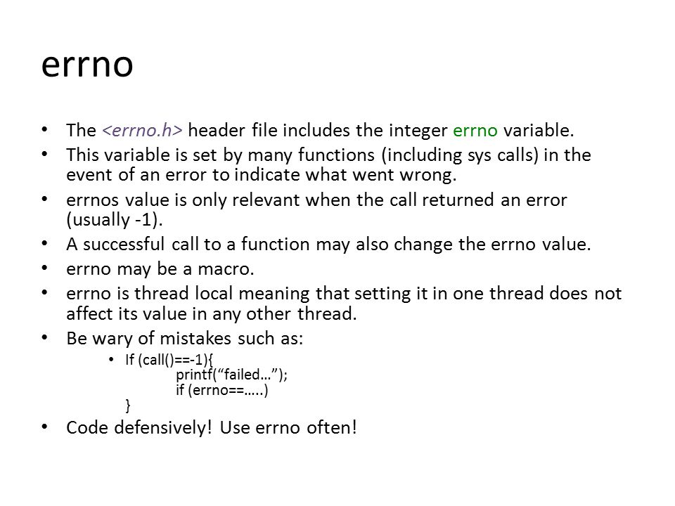 errno The header file includes the integer errno variable.