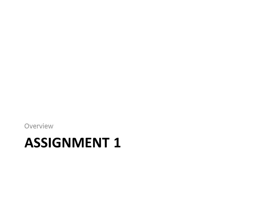 ASSIGNMENT 1 Overview