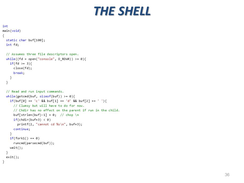 36 THE SHELL int main(void) { static char buf[100]; int fd; // Assumes three file descriptors open.