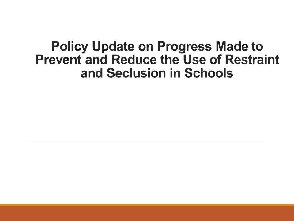 Policy Update on Progress Made to Prevent and Reduce the Use of Restraint and Seclusion in Schools