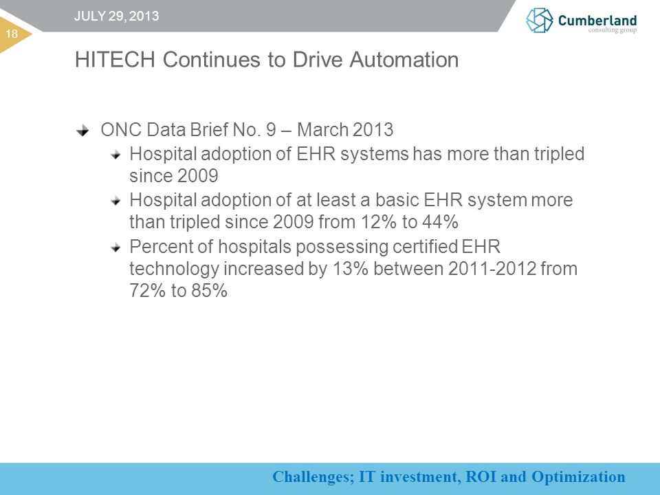 Challenges; IT investment, ROI and Optimization 18 JULY 29, 2013 HITECH Continues to Drive Automation ONC Data Brief No.