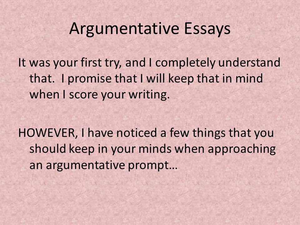 Argumentative Essays It was your first try, and I completely understand that.