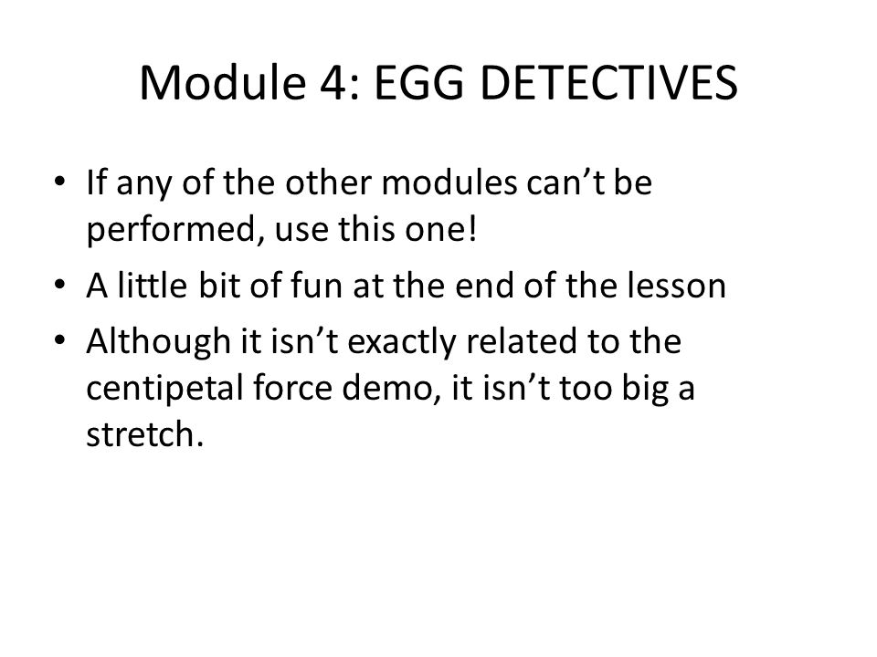 Module 4: EGG DETECTIVES If any of the other modules can't be performed, use this one.