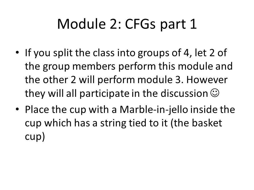 Module 2: CFGs part 1 If you split the class into groups of 4, let 2 of the group members perform this module and the other 2 will perform module 3.