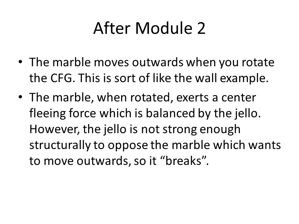 After Module 2 The marble moves outwards when you rotate the CFG.