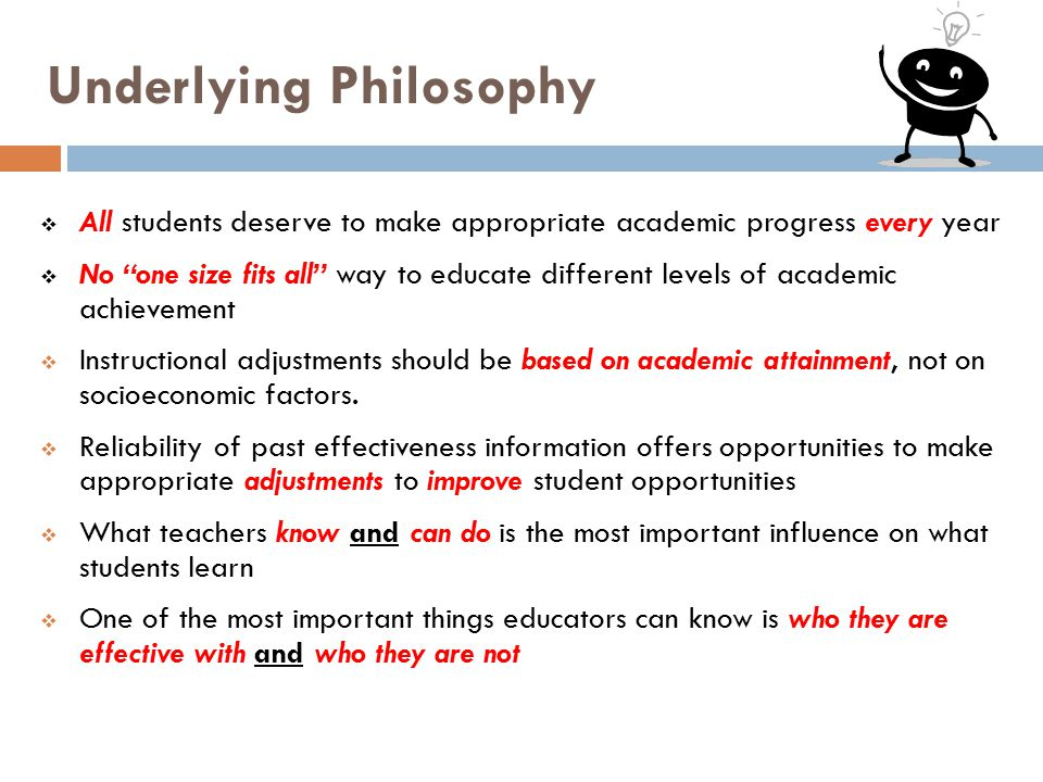 "Underlying Philosophy  All students deserve to make appropriate academic progress every year  No ""one size fits all"" way to educate different levels"