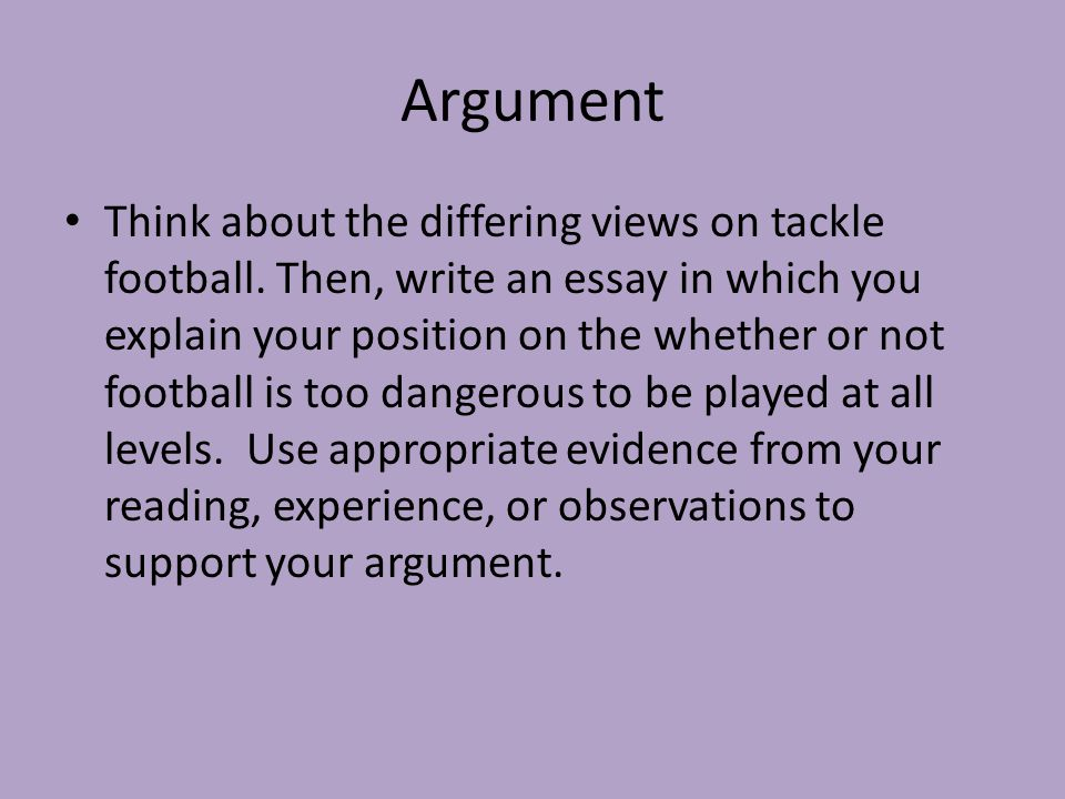 Argument Think about the differing views on tackle football.
