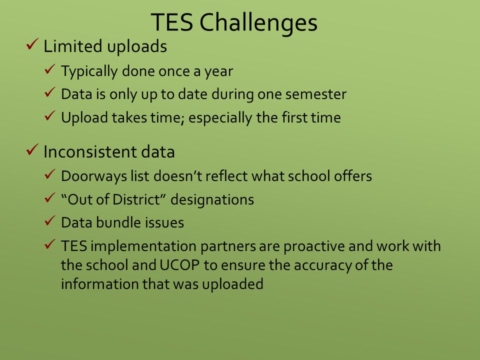 TES Challenges Limited uploads Typically done once a year Data is only up to date during one semester Upload takes time; especially the first time Inc