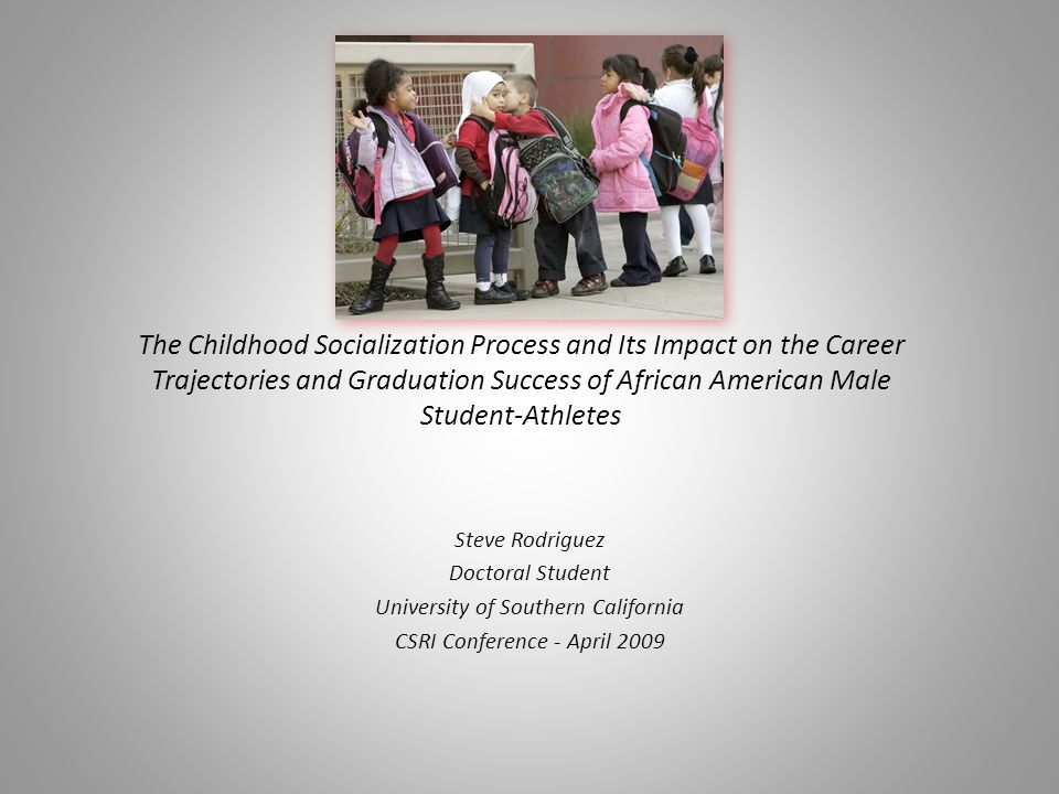 The Childhood Socialization Process and Its Impact on the Career Trajectories and Graduation Success of African American Male Student-Athletes Steve R