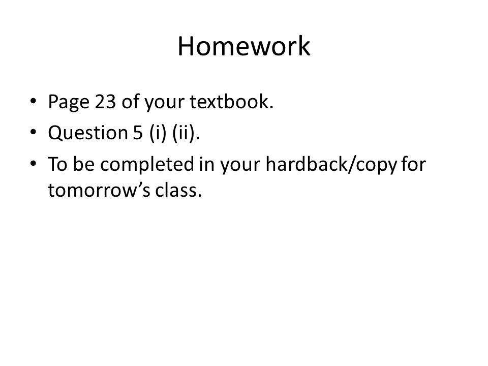 Homework Page 23 of your textbook. Question 5 (i) (ii).