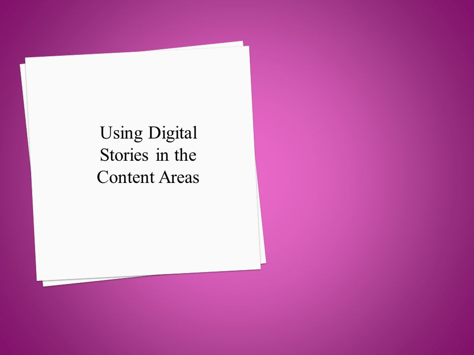 Using Digital Stories in the Content Areas